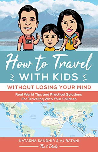 How To Travel With Kids (Without Losing Your Mind): Real World Tips and Practical Solutions for Traveling with Your Children (Best Places To Live Internationally)