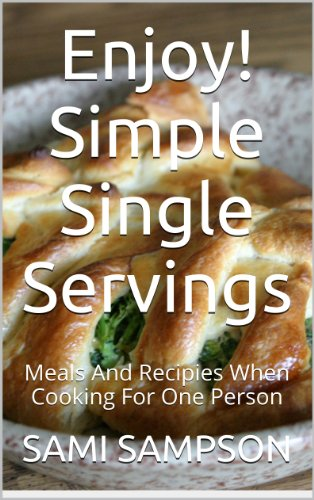 Enjoy! Simple Single Servings - Meals and recipies when cooking for one person