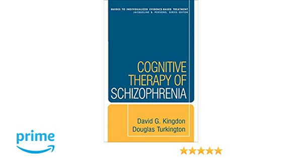 Cognitive Therapy of Schizophrenia: David G  Kingdon