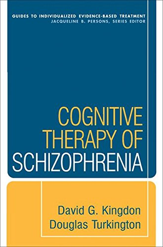 Cognitive Therapy Of Schizophrenia  Guides To Individualized Evidence Based Treatment
