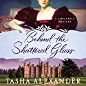 Behind the Shattered Glass: A Lady Emily Mystery Audiobook by Tasha Alexander Narrated by Bianca Amato