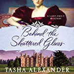 Behind the Shattered Glass: A Lady Emily Mystery | Tasha Alexander