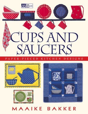 Cups and Saucers: Paper-Pieced Kitchen Designs by Maaike Bakker (2000-12-11)