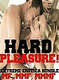 Hard Pleasure! (Extreme Erotica Bundle, MF, MMF, MMMF)
