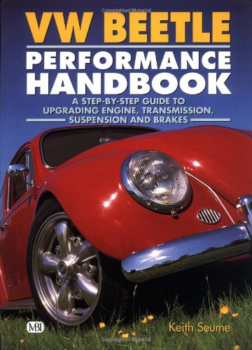 (VW Beetle Performance Handbook: A Step-by-Step Guide to Upgrading Engine, Transmission, Suspension and Brakes (Motorbooks)