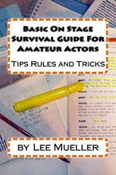Basic On Stage Survival Guide For Amateur Actors: Tips Rules And Tricks by [Mueller, Lee]