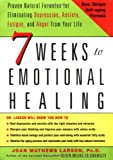 7 Weeks to Emotional Healing: Proven Natural Formulas for Eliminating Depression, Anxiety, Fatigue, and Anger from Your Life