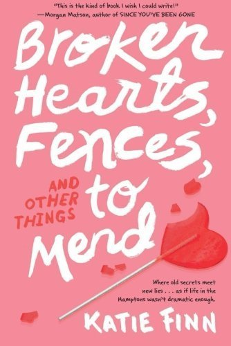 Broken Hearts, Fences and Other Things to Mend (A Broken Hearts & Revenge Novel) by Finn, Katie(May 5, 2015) Paperback