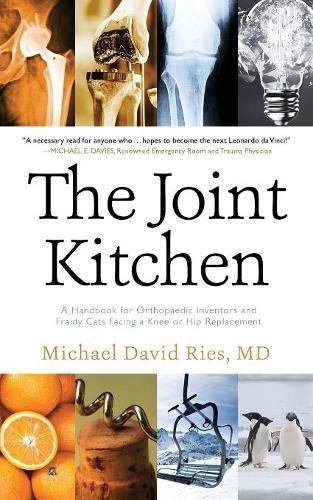 Download The Joint Kitchen: A Handbook for Orthopaedic Inventors and Fraidy Cats Facing a Knee or Hip Replacement pdf epub