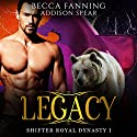Legacy: Shifter Royal Dynasty, Book 1 Audiobook by Becca Fanning Narrated by Addison Spear