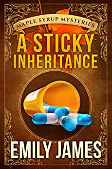 A Sticky Inheritance: Maple Syrup Mysteries by [James, Emily]