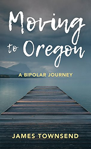 Book: Moving to Oregon - A Bipolar Journey by James Townsend
