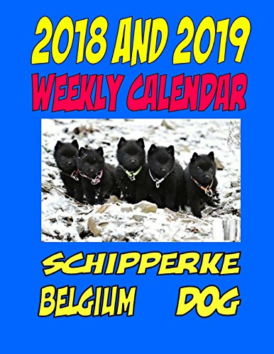 2018 and 2019 Weekly Calendar Schipperke Belgium Dog: Two Years dog calendar, personal info., notes and more