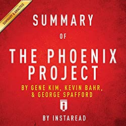 Summary of The Phoenix Project: by Gene Kim, Kevin Behr, and George Spafford | Includes Analysis