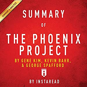 Summary of The Phoenix Project: by Gene Kim, Kevin Behr, and George Spafford | Includes Analysis Hörbuch