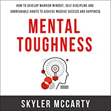 Mental Toughness: How to Develop Warrior Mindset, Self-Discipline, and Unbreakable Habits to Achieve Massive Success and Happiness Audiobook by Skyler McCarty Narrated by Ron Welch