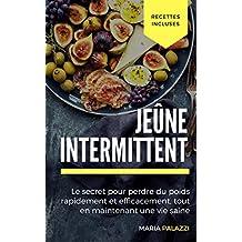 Jeûne Intermittent: Le secret pour perdre du poids rapidement et efficacement, tout en maintenant une vie saine (les régimes t. 1) (French Edition)
