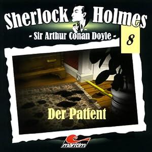 Der Patient (Sherlock Holmes 8) Hörspiel