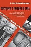 Resistencia y sumision en Cuba:Notas para un estudio del fenómeno de la disidencia en los países totalitarios y post totalitarios (Spanish Edition)