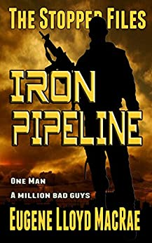 Iron Pipeline (The Stopper Files Book 1) by [MacRae, Eugene Lloyd]
