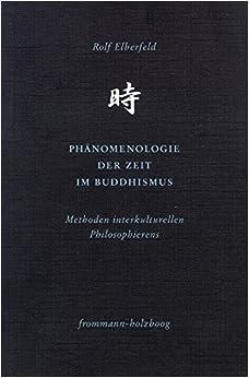 Book Phanomenologie Der Zeit Im Buddhismus: Methoden Interkulturellen Philosophierens (Philosophie Interkulturell) (German Edition)