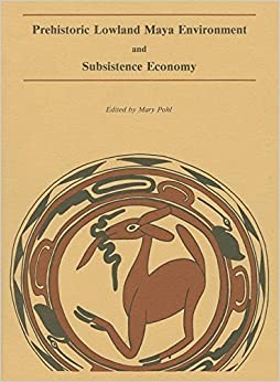 Prehistoric Lowland Maya Environment and Subsistence Economy (Papers of the Peabody Museum) (2004-12-01)