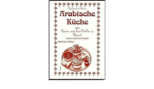 Arabische Kuche Nariman Zeitun 9783927459908 Books Amazon Ca