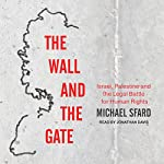 The Wall and the Gate: Israel, Palestine, and the Legal Battle for Human Rights   Michael Sfard