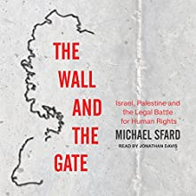 The Wall and the Gate: Israel, Palestine, and the Legal Battle for Human Rights Audiobook by Michael Sfard Narrated by Jonathan Davis