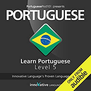 Learn Portuguese with Innovative Language's Proven Language System - Level 05: Advanced Hörbuch
