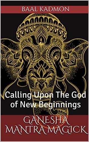 Ganesha Mantra Magick: Calling Upon The God of New
