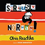 Seriously, Norman! | Chris Raschka
