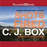 Shots Fired: Stories from Joe Pickett Country | C. J. Box