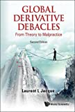Global Derivative Debacles: From Theory to Malpractice: 2nd Edition