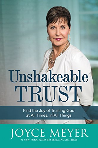 Unshakeable trust find the joy of trusting god at all times in all unshakeable trust find the joy of trusting god at all times in all things fandeluxe Gallery