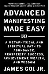 Advanced Manifesting Made Easy: A Metaphysical and Spiritual Path to Abundance, Prosperity, Success, Achievement, Wealth, and Wisdom Paperback