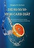 Die 80/10/10 High-Carb-Diät:Die revolutionäre Formel für rohvegane und fettarme Ernährung