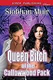 Queen Bitch of the Callowwood Pack (Siren Publishing Classic)
