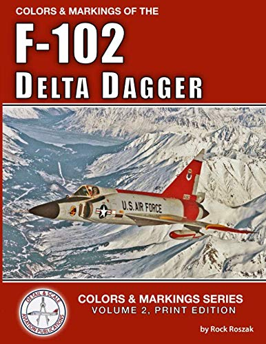 Colors & Markings of the F-102 Delta Dagger (Colors & Markings Series)