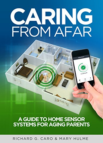 Caring from Afar: A Guide to Home Sensor Systems for Aging Parents (Aging in Place Technology Book 1)