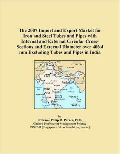 The 2007 Import and Export Market for Iron and Steel Tubes and Pipes with Internal and External Circular Cross-Sections and External Diameter over 406.4 mm Excluding Tubes and Pipes in India