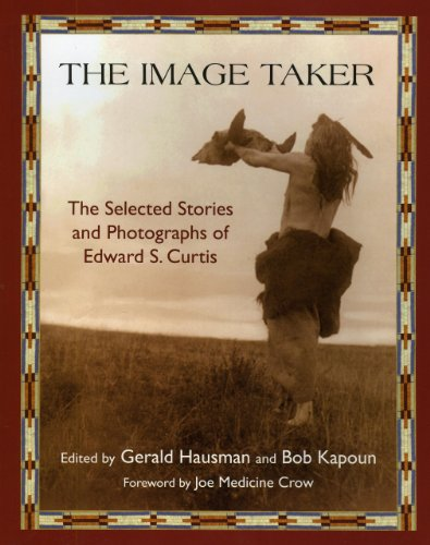 The Image Taker: The Selected Stories and Photographs of Edward S. Curtis (Library of Perennial Philosophy. American Indian Traditions) (Indian Curtis Photographs)