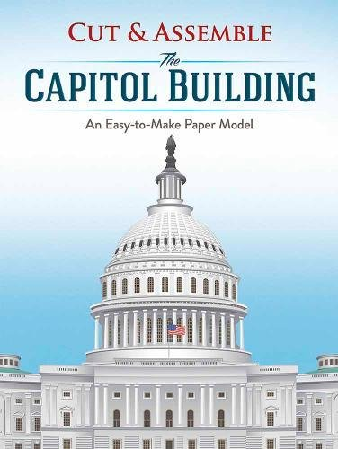 Cut & Assemble the Capitol Building: An Easy-to-Make Paper -