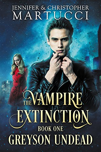 The Vampire Extinction: Greyson Undead (Book 1) by [Martucci, Jennifer, Martucci, Christopher]