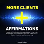 More Clients Affirmations: Positive Daily Affirmations to Help Business Owners Gain More Clients Using the Law of Attraction, Self-Hypnosis, Guided Meditation and Sleep Learning   Stephens Hyang