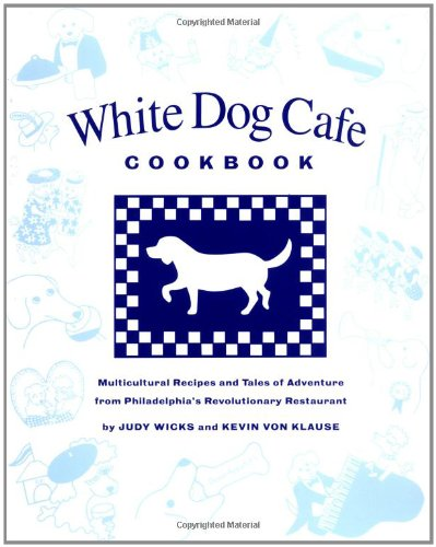 White Dog Cafe Cookbook: Multicultural Recipes and Tales of Adventure from Philadelphia's Revolutionary Restaurant by Judy Wicks, Kevin Von Klause, Elizabeth Fitzgerald, Mardee Haidin Regan