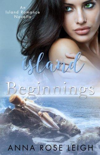 Island Beginnings: An Island Romance Novella (Anna Rose)