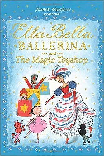 657fe4822 Ella Bella Ballerina and The Magic Toyshop (Ella Bella Ballerina Series)   James Mayhew  9781438050058  Amazon.com  Books