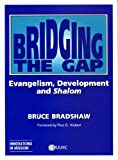 Bridging the Gap : Evangelism, Development and Shalom, Bradshaw, Bruce, 0912552840