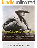 The California Gold Rush: The History and Legacy of the Forty-Niners and America's Golden Dream